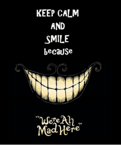 keep-calm-and-smile-because-are-mad-here-3514118